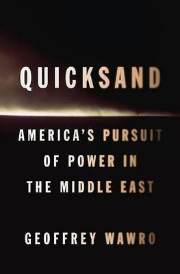 Quicksand: America's Pursuit of Power in the Middle East by Geoffrey Wawro (University of North Texas)