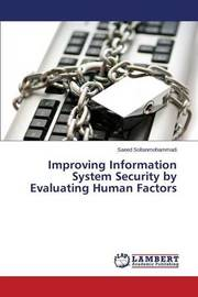 Improving Information System Security by Evaluating Human Factors by Soltanmohammadi Saeed