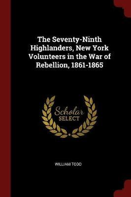 The Seventy-Ninth Highlanders, New York Volunteers in the War of Rebellion, 1861-1865 by William Todd image