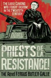 Priests de la Resistance! by The Revd Fergus Butler-Gallie