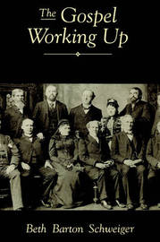 The Gospel Working Up by Beth Barton Schweiger
