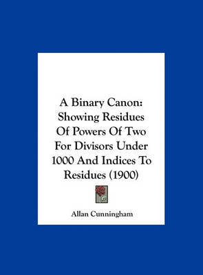 A Binary Canon: Showing Residues of Powers of Two for Divisors Under 1000 and Indices to Residues (1900) image