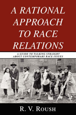 A Rational Approach to Race Relations by R.V. Roush