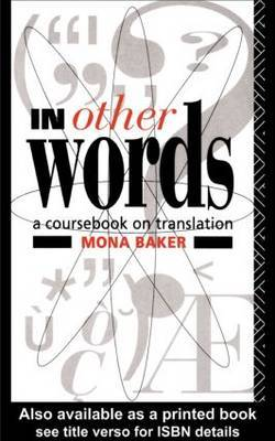 In Other Words: Coursebook on Translation by Mona Baker