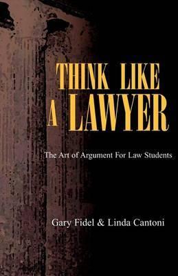 Think Like a Lawyer by Gary Fidel Cantoni