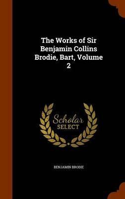 The Works of Sir Benjamin Collins Brodie, Bart, Volume 2 by Benjamin Brodie image