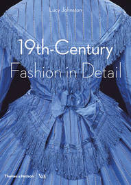 19th-Century Fashion in Detail by Lucy Johnston