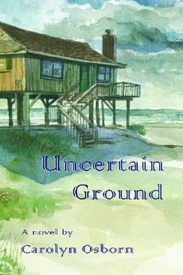 Uncertain Ground by Carolyn Osborn