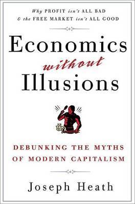 Economics Without Illusions by Joseph Heath image