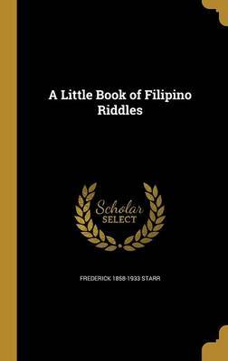 A Little Book of Filipino Riddles by Frederick 1858-1933 Starr