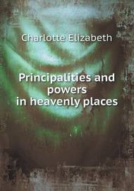 Principalities and Powers in Heavenly Places by Elizabeth Charlotte