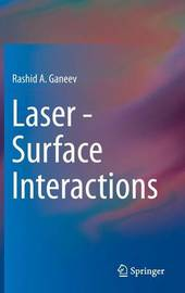 Laser - Surface Interactions by Rashid A. Ganeev