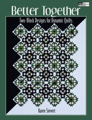 Better Together: Two-block Designs for Dynamic Quilts by Karen Sievert