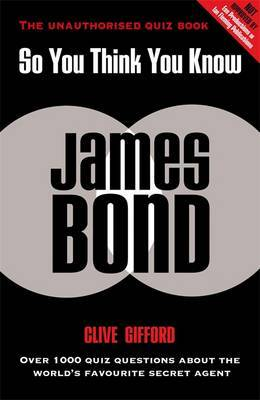 So You Think You Know James Bond by Clive Gifford image