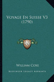 Voyage En Suisse V3 (1790) by William Coxe