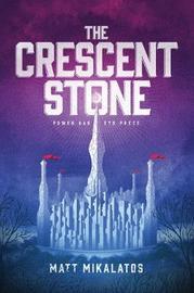 The Crescent Stone by Matt Mikalatos