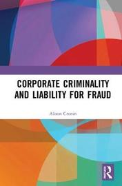 Corporate Criminality and Liability for Fraud by Alison Cronin