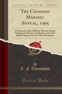 The Canadian Masonic Annual, 1905 by J F Thompson