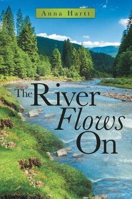 The River Flows on by Anna Hartt