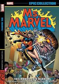 Ms. Marvel Epic Collection: This Woman, This Warrior by Marvel Comics