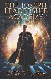 The Joseph Leadership Academy by Brian L Curry