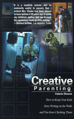 Creative Parenting: How to Keep Your Kids from Writing on the Walls and You from Climbing Them by Valerie Sloane image