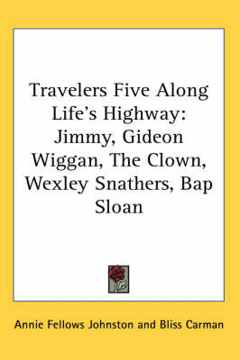 Travelers Five Along Life's Highway: Jimmy, Gideon Wiggan, The Clown, Wexley Snathers, Bap Sloan by Annie Fellows Johnston image