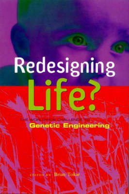 Redesigning Life?: the Worldwide Challenge to Genetic Engineering: The Worldwide Challenge to Genetic Engineering