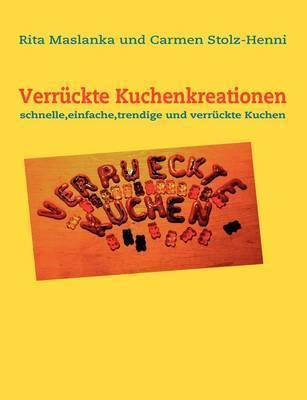 Verruckte Kuchenkreationen by Carmen Stolz-Henni