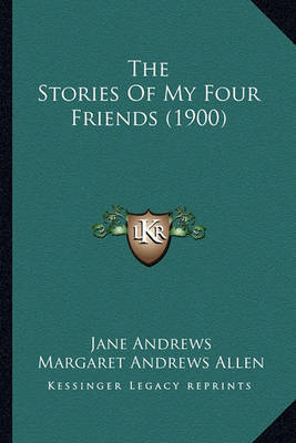 The Stories of My Four Friends (1900) by Jane Andrews