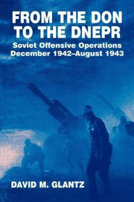 From the Don to the Dnepr by David M Glantz