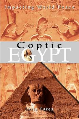 Coptic Egypt: Impacting World Peace by Laila Fares