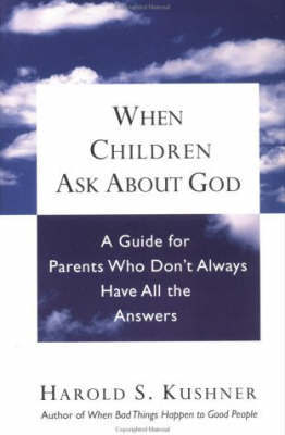 When Children Ask About God by Harold S Kushner