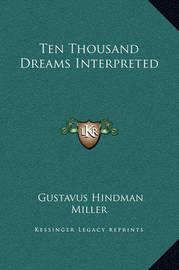 Ten Thousand Dreams Interpreted by Gustavus Hindman Miller