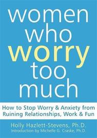 Women Who Worry Too Much by Holly Hazlett-Stevens