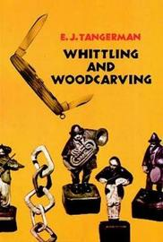 Whittling and Woodcarving by E.J. Tangerman