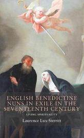 English Benedictine Nuns in Exile in the Seventeenth Century by Laurence Lux-Sterritt