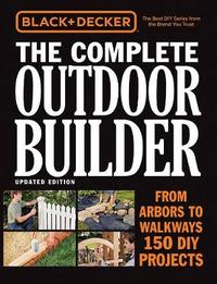 Black & Decker the Complete Outdoor Builder by Editors of Cool Springs Press