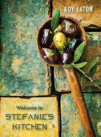 Welcome to Stefanie's Kitchen by Roy Eaton