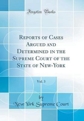 Reports of Cases Argued and Determined in the Supreme Court of the State of New-York, Vol. 3 (Classic Reprint) by New York Supreme Court