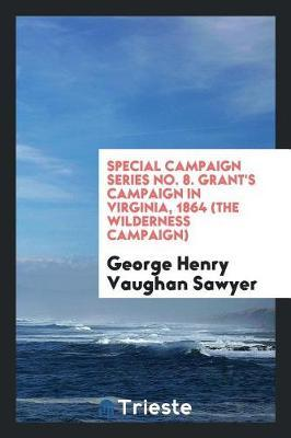 Special Campaign Series No. 8. Grant's Campaign in Virginia, 1864 (the Wilderness Campaign) by George Henry Vaughan-Sawyer image