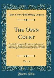 The Open Court, Vol. 13 by Open Court Publishing Company