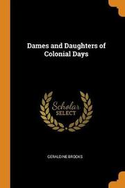 Dames and Daughters of Colonial Days by Geraldine Brooks