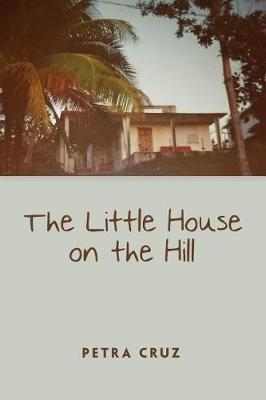 The Little House on the Hill by Petra Cruz