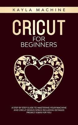 Cricut for beginners by Kayla Machine