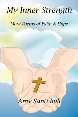 My Inner Strength: More Poems of Faith and Hope by Amy Santi Bull image