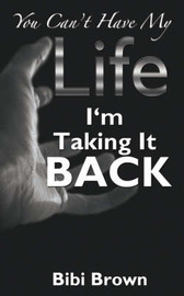 You Can't Have My Life: I'm Taking It Back by Bibi Brown image