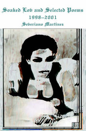 Soaked Lov and Selected Poems 1998-2001 by Severiano B. Martinez image