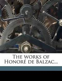 The Works of Honor de Balzac... by Honore de Balzac
