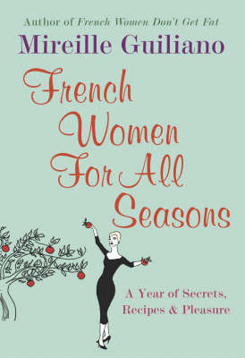 French Women for All Seasons: A Year of Secrets, Recipes and Pleasure by Mireille Guiliano